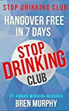 Stop Drinking Club: Hangover Free in 7 Days: Alcoholism Self Help to mentor your alcohol recovery with twelve step programs for addiction and substance abuse (100 Days Guides Book 2)