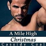 A Mile High Christmas: A Mile High Romance, Book 1 | Cassidy Coal