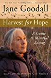 Harvest for Hope: A Guide to Mindful Eating (0446533629) by Goodall, Jane