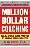 Million Dollar Coaching: Build a World-Class Practice by Helping Others Succeed (The Issues Collecti