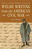 Welsh Writing from the American Civil War: Sons of Arthur, Children of Lincoln (0708320198) by Jerry Hunter