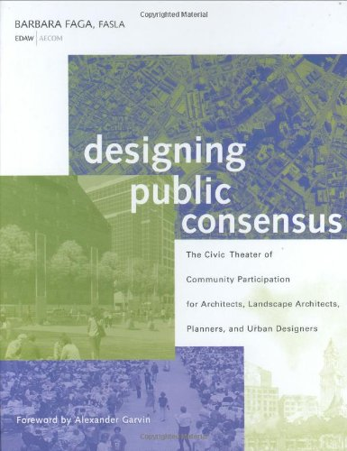 Designing Public Consensus: The Civic Theater of Community Participation for Architects, Landscape Architects, Planners,