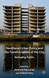 img - for Neoliberal Urban Policy and the Transformation of the City: Reshaping Dublin book / textbook / text book