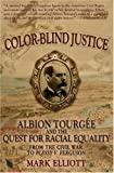 Color Blind Justice: Albion Tourgée and the Quest for Racial Equality from the Civil War to Plessy v. Ferguson