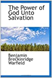 The Power of God Unto Salvation (1103980203) by Warfield, Benjamin Breckinridge