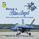 Being a Blue Angel: Every Kids Guide to the Blue Angels