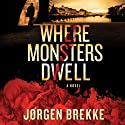 Where Monsters Dwell (       UNABRIDGED) by Jørgen Brekke Narrated by David Menken