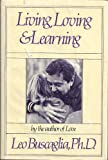 Living, Loving and Learning (0030615526) by Buscaglia, Leo F.