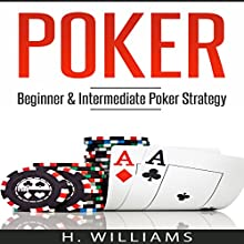 Poker: Beginner and Intermediate Poker Strategy Audiobook by H. Williams Narrated by Michael Hatak