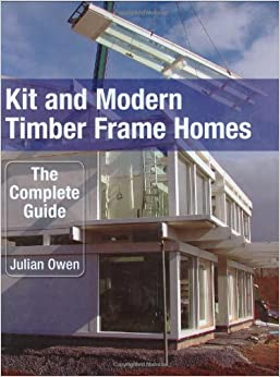 Kit and modern timber frame homes the complete guide for Complete kit homes