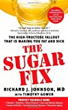 img - for The Sugar Fix: The High-Fructose Fallout That Is Making You Fat a by Johnson M.D., Richard J., Gower, Timothy (2009) Mass Market Paperback book / textbook / text book