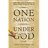 One Nation Under God: How the Left is Trying to Erase What Made us Great ~ Cynthia Noland Dunbar