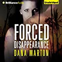 Forced Disappearance (       UNABRIDGED) by Dana Marton Narrated by Joyce Bean