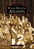 img - for World War II in Atlanta (GA) (Images of America) by Paul Crater (2003-09-15) book / textbook / text book
