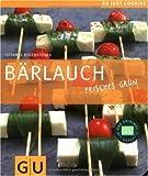 Bärlauch - Frisches Grün: Just Cooking - Susanne Bodensteiner