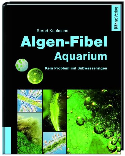 Buch Algen-Fibel Aquarium: Kein Problem mit Süßwasseralgen - Bernd ...