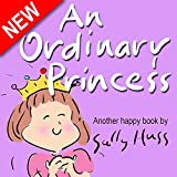 Childrens Books: AN ORDINARY PRINCESS (Adorable Bedtime Story/Picture Book for Beginner Readers About Becoming Anything You Want to Be, Ages 2-8)