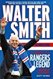 Scott Burns Walter Smith - The Ibrox Gaffer: A Tribute to a Rangers Legend