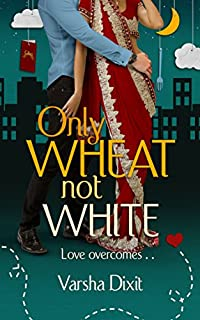 Only Wheat Not White by Varsha Dixit ebook deal