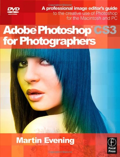 Adobe Photoshop CS3 for Photographers: A Professional Image Editor's Guide to the Creative use of Photoshop for the Macintosh and PC