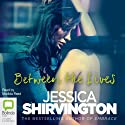 Between the Lives (       UNABRIDGED) by Jessica Shirvington Narrated by Matilda Reed