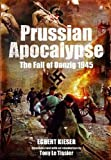 Egbert Kieser Prussian Apocalypse: The Fall of Danzig 1945
