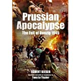 Prussian Apocalypse: The Fall of Danzig 1945by Egbert Kieser
