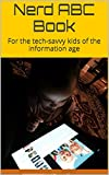 Nerd ABC Book: For the tech-savvy toddlers of the information age