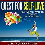 Quest for Self-Love: Positive Affirmations Towards Self-Assistance   J. D. Rockefeller