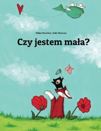 Czy jestem mala?: Historia obrazkowa autorstwa Philippa Winterberga I Nadji Wichmann. (Polish Edition)