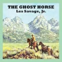 The Ghost Horse (       UNABRIDGED) by Les Savage Narrated by Jeff Harding