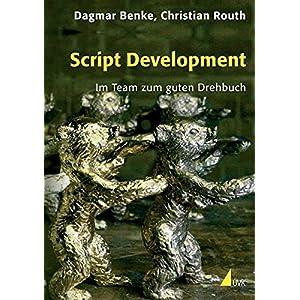 Script Development: Im Team zum guten Drehbuch (Praxis Film)