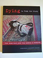 Dying to Tell the Story; the Iraq War and…
