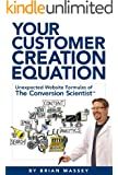 Your Customer Creation Equation: Unexpected Formulas of The Conversion ScientistTM (English Edition)