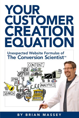 Your Customer Creation Equation: Unexpected Formulas of The Conversion ScientistTM