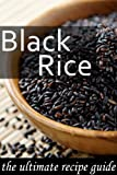 Black Rice :The Ultimate Recipe Guide