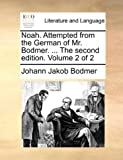 img - for Noah. Attempted from the German of Mr. Bodmer. ... The second edition. Volume 2 of 2 book / textbook / text book