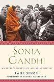 Sonia Gandhi: An Extraordinary Life, An Indian Destiny