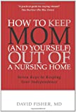 img - for How to Keep Mom (and Yourself) Out of a Nursing Home: Seven Keys to Keeping Your Independence book / textbook / text book