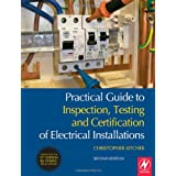 Practical Guide to Inspection, Testing and Certification of Electrical Installations: Conforms to 17th Edition IEE Wiring Regulations (BS 7671:2008) and Part P of Building Regulationsby Christopher Kitcher