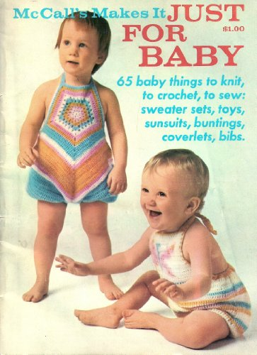 Mccall'S Makes It Just For Baby (65 Baby Things To Knit, To Crochet, To Sew: Sweater Sets,Toys, Sunsuits, Buntings, Coverlets, Bibs.) front-976792