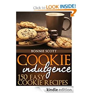 Free Kindle Book: Cookie Indulgence: 150 Easy Cookie Recipes, by Bonnie Scott. Publication Date: September 13, 2012