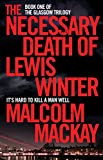 The Necessary Death of Lewis Winter: The Glasgow Trilogy Book 1