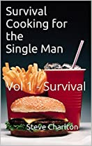Survival Cooking For The Single Man: Vol 1 - Survival