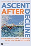 img - for Ascent after Decline: Regrowing Global Economies after the Great Recession book / textbook / text book