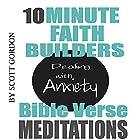 10 Minute Faith Builders: Bible Verse Meditations: Dealing with Anxiety Rede von Scott Gordon Gesprochen von: Kimberly Hughey