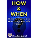 How &amp; When: These Two Questions Will Change Your Life Forever!