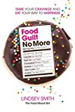Food Guilt No More: Tame Your Cravings and Eat Your Way to Happiness