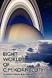 Eight Worlds of C.M. Kornbluth: Classic Stories