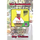 The Un-Cookbook: The Art of Cooking Without Recipesby Roy Wallace